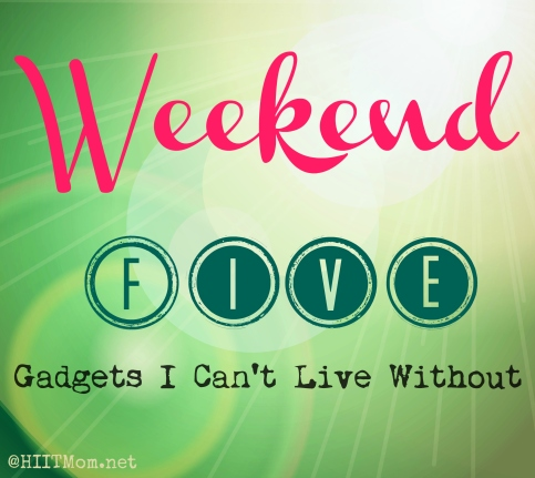 Weekend Five Gadgets